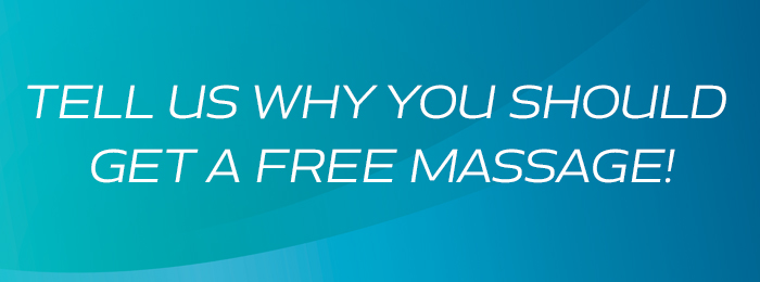 TELL US WHY YOU SHOULD GET A FREE MASSAGE!
