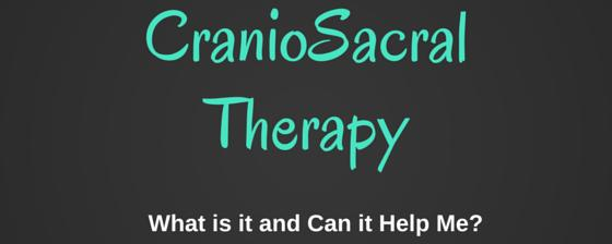 What is CranioSacral Therapy and How Can It Help Me?