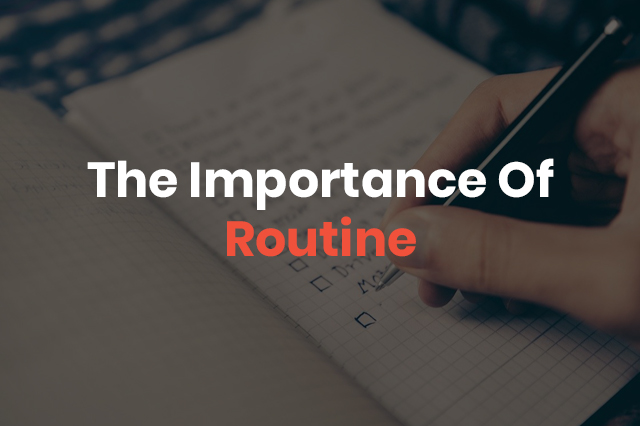 The importance of routine.